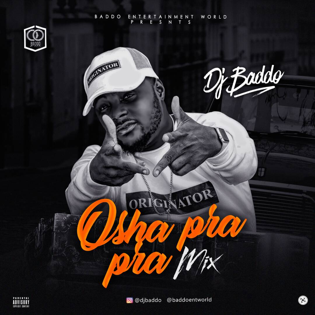"AUDIO: DJ Baddo – ""Osha Pra Pra Mix"" – Naija Music Hub"