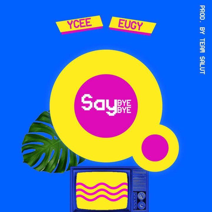 Ycee Eugy Say Bye Bye