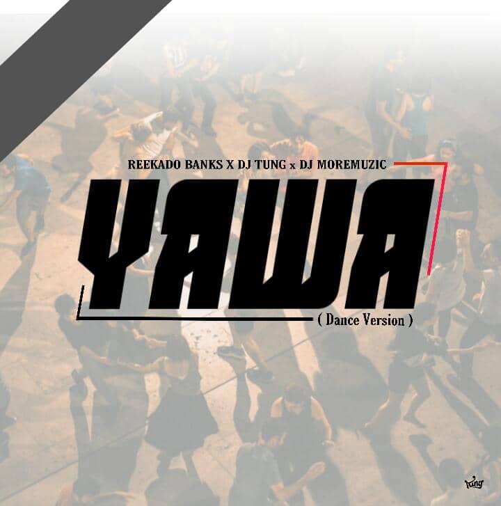 Reekado-Banks-DJ-Yung-DJ-MoreMuzic-Yawa-Dance-Version_DJMoreMuzic.ng_