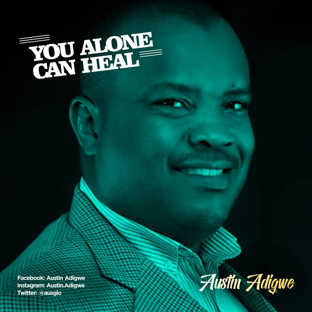 You Alone Can Heal by Austin Adigwe