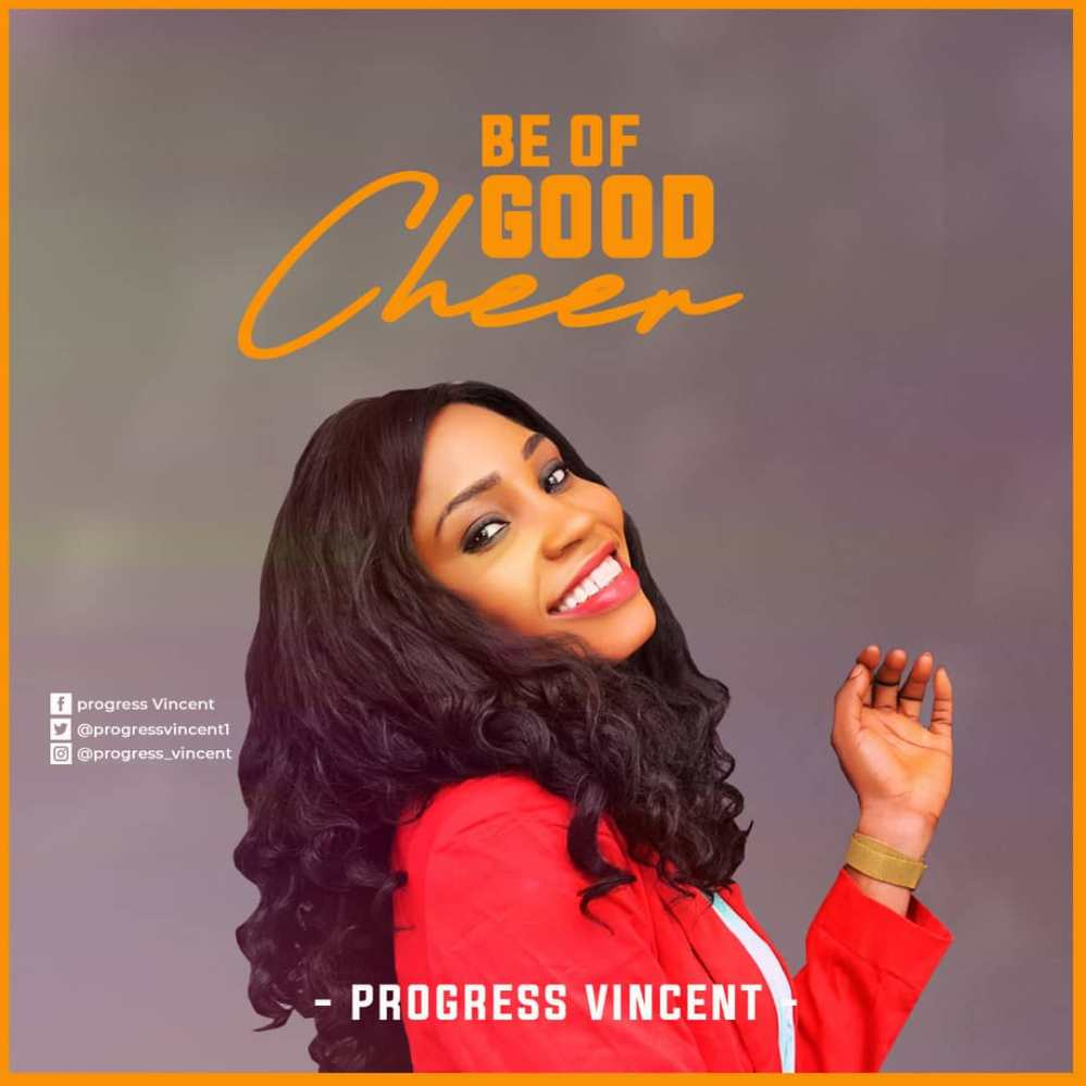 Progress Vincent Be Of Good Cheer